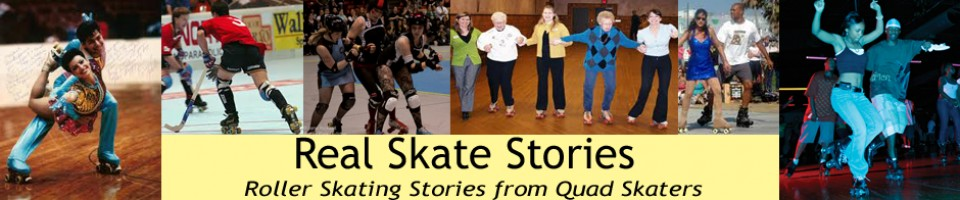 Real Skate Stories - What's Your Roller Skate Story?